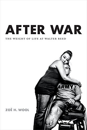 After War: The Weight of Life at Walter Reed (Critical Global Health: Evidence, Efficacy, Ethnography) by Zo?? H. Wool (2015-11-27)