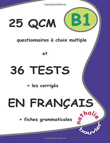 25 Qcm Et 36 Tests En Francais, Niveau B1 (LLB.SCOLAIRE) por Nathalie Bouvier