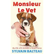 Monsieur Le Vet: My Life with Animals in Rural France by Sylvain Balteau (2016-05-10)