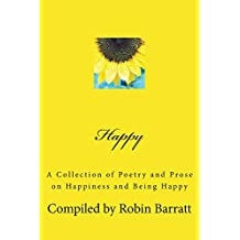 Happy: A Collection of Poetry and Prose on Happiness and Being Happy