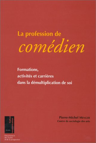 La Profession de comédien: Formations, activités et carrières dans la démultiplication de soi