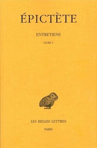 Epictete, Entretiens: Tome I: Livre I.: 1 (Collection Des Universites de France Serie Grecque)