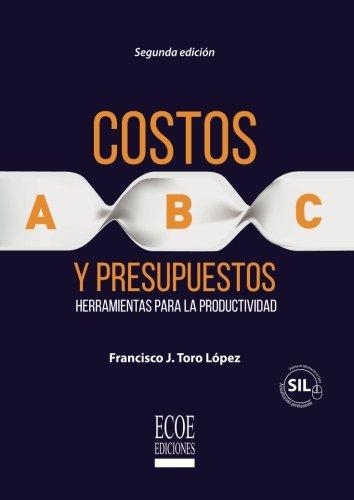 Costos Abc y presupuestos: Herramientas Para La Productividad por Francisco J Toro