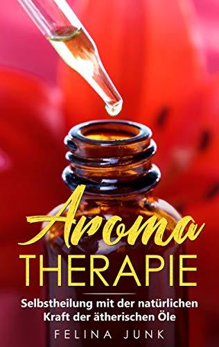 Aromatherapie: Selbstheilung mit der natürlichen Kraft der ätherischen Öle (Body and Mind 2)