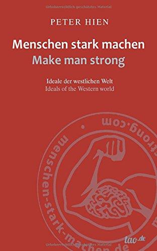 Menschen stark machen - Make man strong: Ideale der westlichen Welt - Ideals of the western world