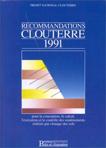 Recommandations Clouterre 1991: Pour la conception, le calcul, l'exécution et le contrôle des soutènements réalisés par clouage des sols