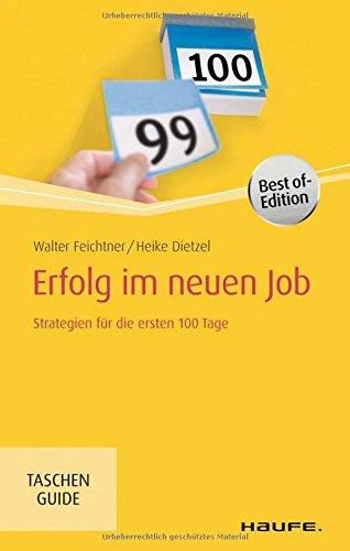 Erfolg im neuen Job: Strategien für die ersten 100 Tage (Haufe TaschenGuide)