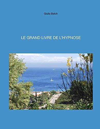 LE GRAND LIVRE DE L'HYPNOSE: Scripts pour professionnels