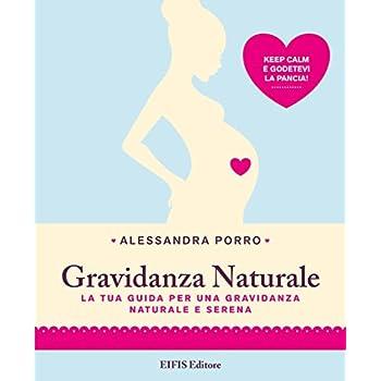 Gravidanza Naturale. La Tua Guida Per Una Gravidanza Naturale E Serena