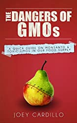 The Dangers of GMOs: A Quick Guide On Monsanto & Toxic GMOs In Our Food Supply (English Edition)