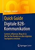 Quick Guide Digitale B2B-Kommunikation: Content, Influencer, Blogs & Co: Wie Sie Ihre Kunden an allen digitalen Touchpoints erreichen