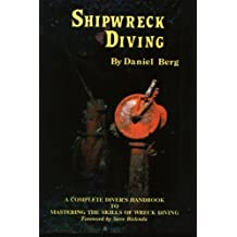 Shipwreck Diving: A complete diver's handbook to mastering the skills of wreck diving