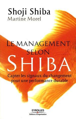 Le management selon Shiba: Capter les signaux du changement pour une performance durable