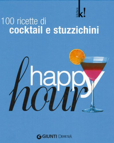 Happy hour. 100 ricette di cocktail