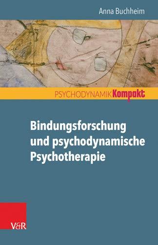 Bindungsforschung und psychodynamische Psychotherapie (Psychodynamik kompakt)