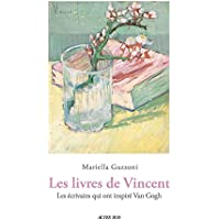 Les Livres de Vincent: Les écrivains qui ont inspiré Van Gogh