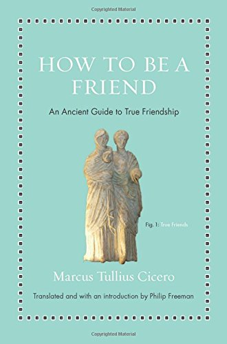 How to Be a Friend: An Ancient Guide to True Friendship (Ancient Wisdom for Modern Readers) por Marcus Tullius Cicero