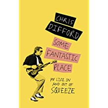 Some Fantastic Place: My Life In and Out of Squeeze (English Edition)
