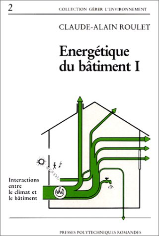 Energtique du btiment, volume 1 : Interactions entre le climat et le btiment