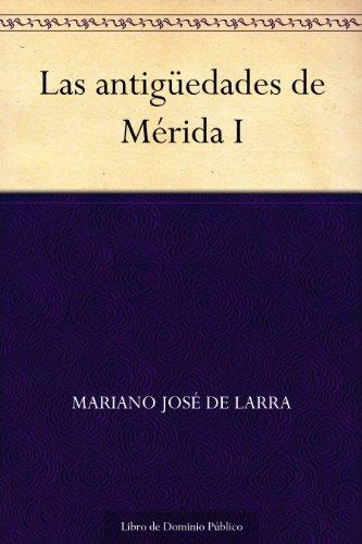 Las antigüedades de Mérida I (Spanish Edition)