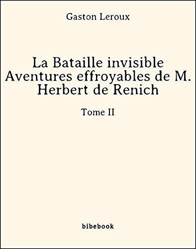 Couverture du livre La Bataille invisible - Aventures effroyables de M. Herbert de Renich - Tome II