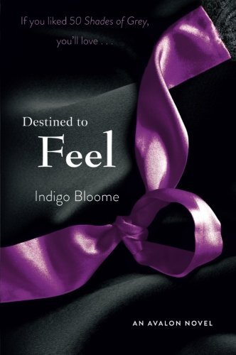 Destined to Feel: An Avalon Novel (Avalon Trilogy) by Indigo Bloome (2013-02-12)