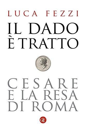 Il dado  tratto: Cesare e la resa di Roma