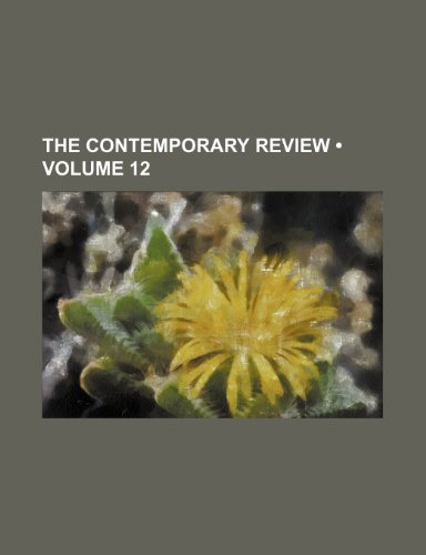 The Contemporary Review (Volume 12)