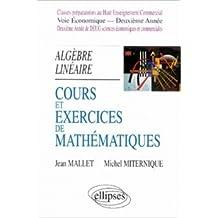 Cours et exercices de mathématiques, tome 4 : Algèbre linéaire, HEC voie économique - 2e année de Jean Mallet,Michel Miternique ( 1 août 1999 )