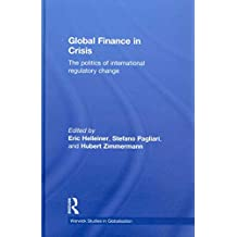 [(Global Finance in Crisis : the Politics of International Regulatory Change)] [Edited by Eric Helleiner ] published on (February, 2010)
