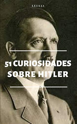 51 Curiosidades Sobre Hitler: O Ditador Mais Cruel de Toda a História (Portuguese Edition)