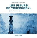 Les Fleurs de Tchernobyl: [Carnet de voyage] en terre irradiée de Gildas Chasseboeuf (Illustrations),Emmanuel Lepage (Illustrations) ( 4 octobre 2012 )