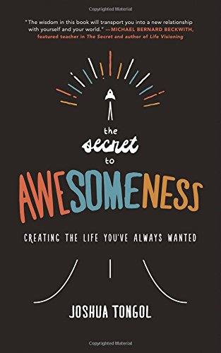 The Secret to Awesomeness: Creating the Life You've Always Wanted