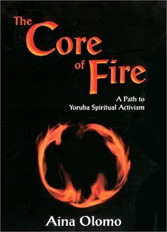 The Core of Fire: A Path to Yoruba Spiritual Activism by Aina Olomo (2003-02-01)