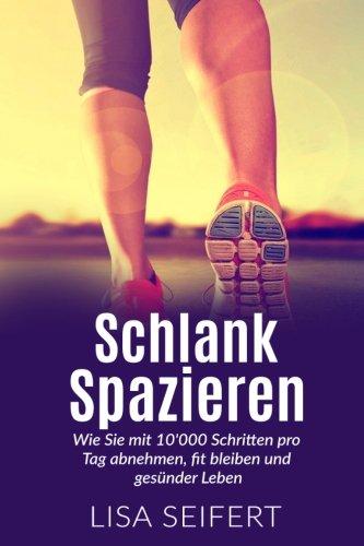 Schlank spazieren: Wie Sie mit 10'000 Schritten pro Tag abnehmen, fit bleiben und gesünder Leben.