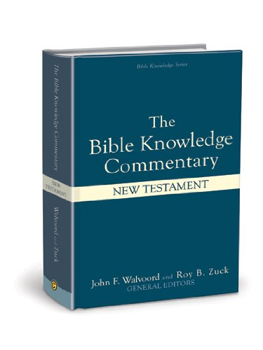 The Bible Knowledge Commentary: An Exposition of the Scriptures by Dallas Seminary Faculty [New Testament Edition]