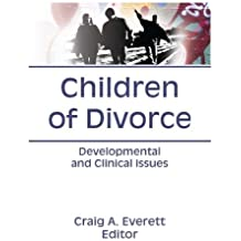 Children of Divorce: Developmental and Clinical Issues