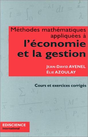 Méthodes mathématiques appliquées à l'économie et à la gestion : Cours et exercices corrigés
