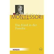 Maria Montessori - Gesammelte Werke: Das Kind in der Familie