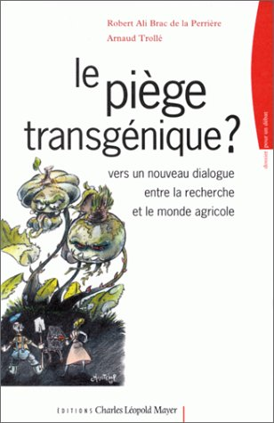 The transgenic trap : on bridging research and agriculture / edited by Robert Ali Brac de la Perrière and Arnaud Trollé.-
