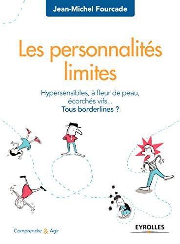 Les personnalités limites: Hypersensibles, à fleur de peau, écorchés vifs... - Tous borderlines ? (Comprendre et agir) par Jean-Michel Fourcade