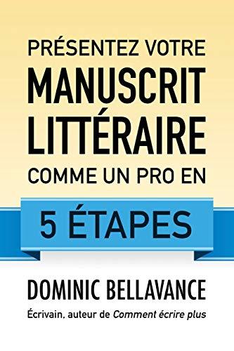 Présentez votre manuscrit littéraire comme un pro en 5 étapes par Dominic Bellavance