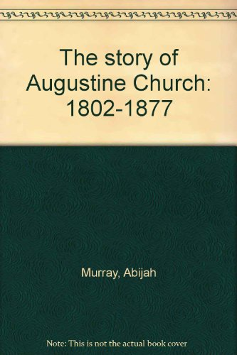 The story of Augustine Church: 1802-1877