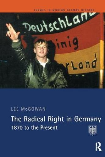 The Radical Right in Germany: 1870 to the Present (Themes in Modern German History) por Lee Mcgowan
