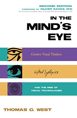 In The Mind's Eye: Creative Visual Thinkers, Gifted Dyslexics and the Rise of Visual Technologies por Thomas G. West