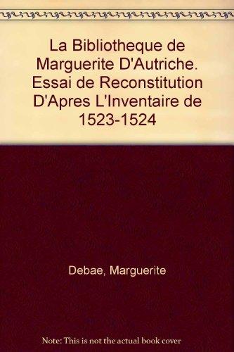 La Bibliotheque De Marguerite D'autriche: Essai De Reconstitution D'apres L'inventaire De 1523-1524