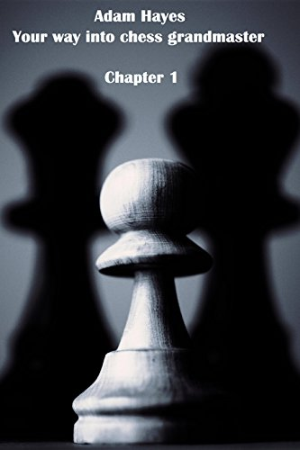 Your way into chess grandmaster: Chapter 1