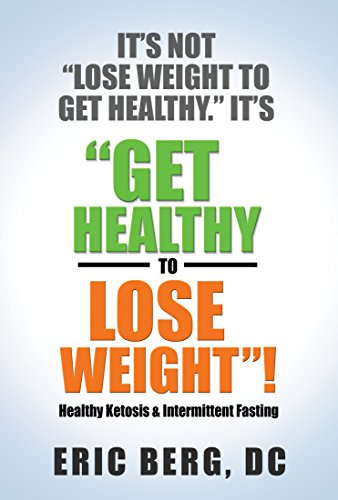 It's Not Lose Weight to Get Healthy, It's Get Healthy to Lose Weight (English Edition)