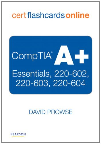 CompTIA A+ Cert Flash Cards Online: Essentials, 220-602, 220-603, 220-604, Retail Packaged Version (Flash Cards and Exam Practice Packs) por David L. Prowse