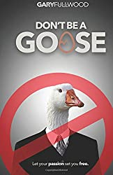 Dont be a Goose: A guide to a life of positivity